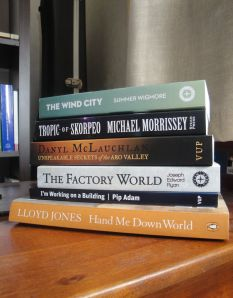 Gifts: The Wind City, by Summer Wigmore; Tropic of Skorpeo by Michael Morrisey; Unspakable Secrets of the Aro Valley by Danyl McLauclan; The Factory World by Joe Ryan; I'm Working on a Building by Pip Adam' Hand Me Down World, by Lloyd Jones